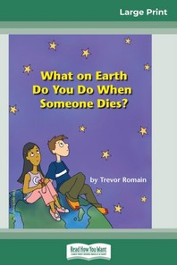 What on Earth do You do When Someone Dies? (16pt Large Print Edition)