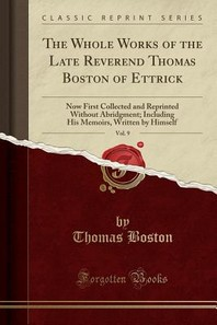 The Whole Works of the Late Reverend Thomas Boston of Ettrick, Vol. 9