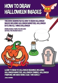 How to Draw Halloween Images (This Book Demonstrates How to Draw Halloween Images Including Halloween Monsters, Halloween Bats and All Things Hallowee