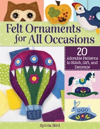 Felt Ornaments for All Occasions
