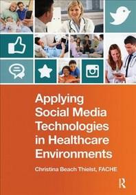 Applying Social Media Technologies in Healthcare Environments