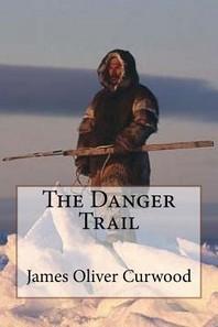 The Danger Trail James Oliver Curwood