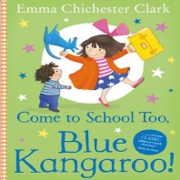 Come to School Too, Blue Kangaroo!