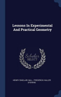 Lessons in Experimental and Practical Geometry