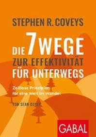 Stephen R. Coveys Die 7 Wege zur Effektivitaet fuer unterwegs