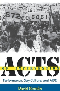 Acts of Intervention: Performance, Gay Culture, and AIDS (Unnatural Acts: Theorizing the Performativ