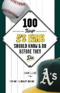 100 Things A's Fans Should Know & Do Before They Die