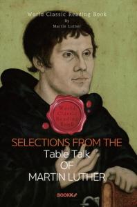 마르틴 루터의 탁상담화 : Selections from the Table Talk of Martin Luther (영문판)
