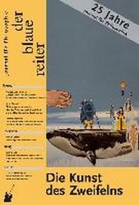 Der Blaue Reiter. Journal fuer Philosophie / Die Kunst des Zweifelns