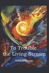 To Trouble the Living Stream