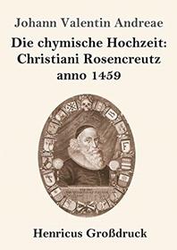 Die chymische Hochzeit: Christiani Rosencreutz anno 1459 (Grossdruck)