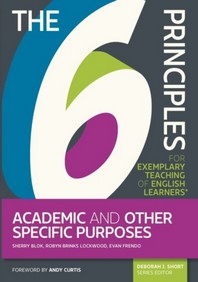 The 6 Principles for Exemplary Teaching of English Learners(r) Academic and Other Specific Purposes