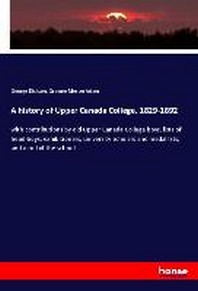 A history of Upper Canada College, 1829-1892