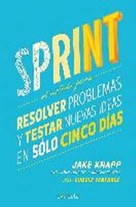 Sprint - El Metodo Para Resolver Problemas Y Testar Nuevas Ideas En Solo Cinco D IAS / Sprint