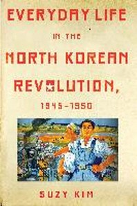 Everyday Life in the North Korean Revolution, 1945-1950