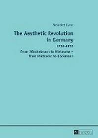 The Aesthetic Revolution in Germany; 1750-1950 - From Winckelmann to Nietzsche - from Nietzsche to Beckmann