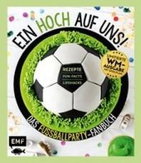 Ein HOCH auf uns! Das Fussballparty-Fanbuch - Limitierte WM-Ausgabe mit Spielplan