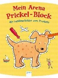 Mein Arena Prickel-Block. 40 Lieblingsbilder zum Prickeln