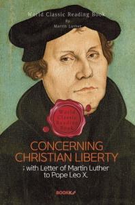 그리스도인의 자유에 대하여 (마르틴 루터, 부록: 95개조 반박문) : Concerning Christian Liberty (영문판