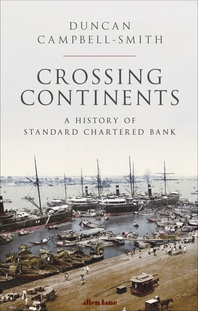 Crossing Continents: A History of Standard Chartered Bank