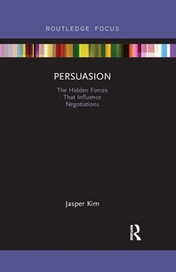 Persuasion: The Hidden Forces That Influence Negotiations ( Routledge Focus on Business and Manageme