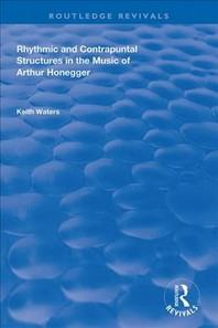 Rhythmic and Contrapuntal Structures in the Music of Arthur Honegger
