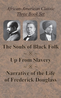 African-American Classic Three Book Set - The Souls of Black Folk, Up From Slavery, and Narrative of the Life of Frederick Douglass