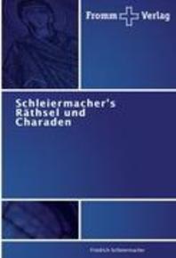 Schleiermacher's Rathsel Und Charaden