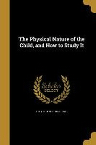 The Physical Nature of the Child, and How to Study It