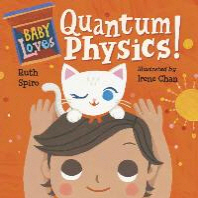 Baby Loves Quantum Physics!