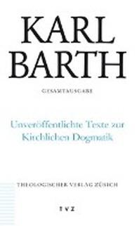 Karl Barth Gesamtausgabe / Unveroffentlichte Texte Zur Kirchlichen Dogmatik