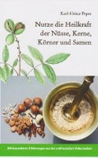 Nutze die Heilkraft der Nuesse, Kerne, Koerner und Samen