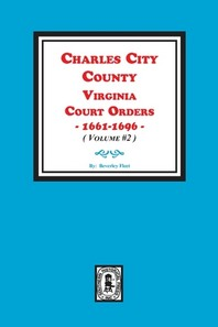 Charles City County, Virginia Court Orders, 1661-1696. (Volume #2)