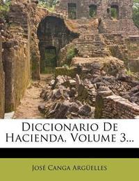 Diccionario De Hacienda, Volume 3...