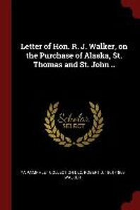 Letter of Hon. R. J. Walker, on the Purchase of Alaska, St. Thomas and St. John ..