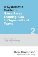 A Systematic Guide To Game-based Learning (GBL) In Organizational Teams