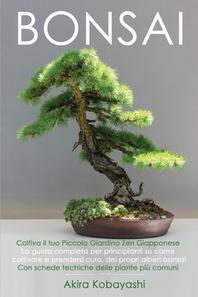 BONSAI - Coltiva il tuo piccolo giardino zen giapponese
