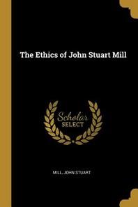 The Ethics of John Stuart Mill