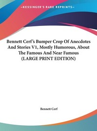 Bennett Cerf's Bumper Crop of Anecdotes and Stories V1, Mostly Humorous, about the Famous and Near Famous