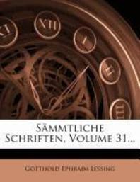 Gotthold Ephraim Lessing's Sammtliche Schriften, Ein Und Dreissigster Band.