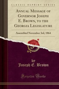 Annual Message of Governor Joseph E. Brown, to the Georgia Legislature