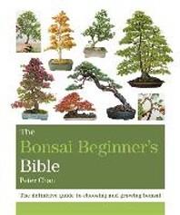 The Bonsai Beginner's Bible