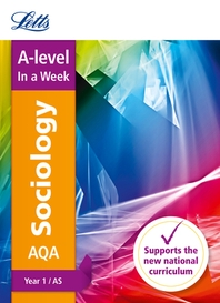 Letts A-Level in a Week - New 2015 Curriculum - A-Level Sociology Year 1 (As)
