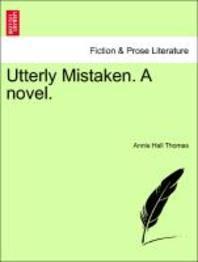 Utterly Mistaken. a Novel.