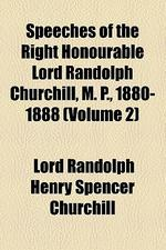 Speeches of the Right Honourable Lord Randolph Churchill, M. P., 1880-1888 (Volume 2)