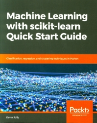 Machine Learning with Scikit-Learn Quick Start Guide