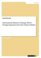 International Business Strategy. IKEA's Foreign Expansion into the Chinese Market