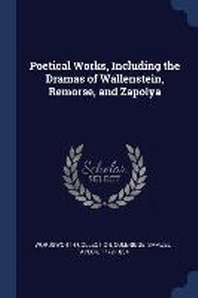 Poetical Works, Including the Dramas of Wallenstein, Remorse, and Zapolya