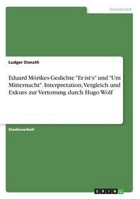 """Eduard Moerikes Gedichte """"Er ist's"""" und """"Um Mitternacht"""". Interpretation, Vergleich und Exkurs zur Vertonung durch Hugo Wolf"""