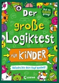 Der grosse Logiktest fuer Kinder - Raetseln, bis dein Kopf qualmt!